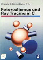 Photorealism and Ray Tracing in C / German Edition / Christopher D. Watkins, Stephen B. Coy, and Mark Finlay